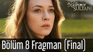Kalbimin Sultanı 8. Bölüm (Final) Fragman
