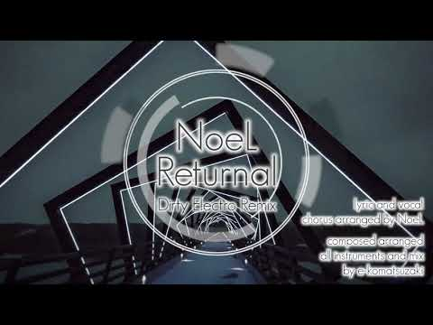 Returnal feat NoeL(Original Dance Pop Song Dirty Elctro Remix)