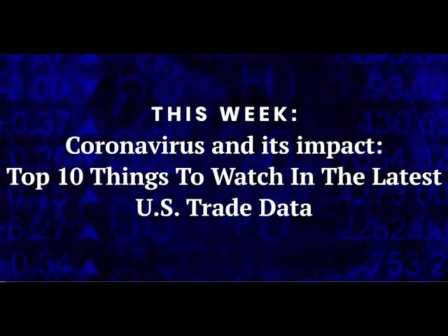 Coronavirus and its impact: Top 10 Things to Watch in the Latest U.S. Trade Data
