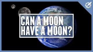 Can A Moon, Have A Moon? | Astronomic