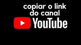 como copiar link do canal do youtube pelo celular