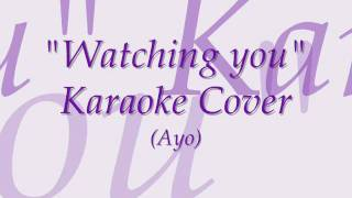 """""""Watching you"""" Karaoke Cover (Ayo)"""