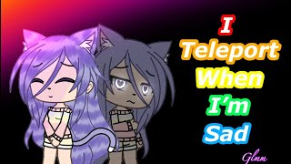 I Teleport When I am Sad //GLMM// Original Gacha Life Mini Movie