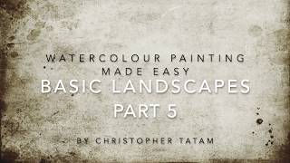 Watercolour Made Easy - Basic Landscapes - Created by Christopher Tatam - Part 5