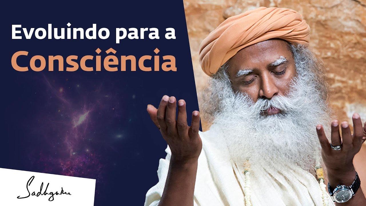 Evoluindo Para a Consciência | Sadhguru Português