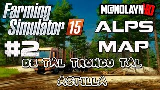Farming Simulator 15 || cap2 Alps 15 map || de tal tronco tal astilla ||
