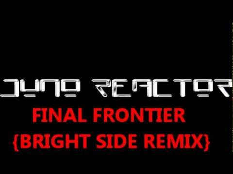 JUNO REACTOR - FINAL FRONTIER (BRIGHT SIDE REMIX) ~ 2013