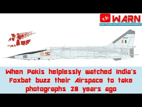 When Pakis helplessly watched India's Foxbat buzz their Airspace to take photographs 20 years ago
