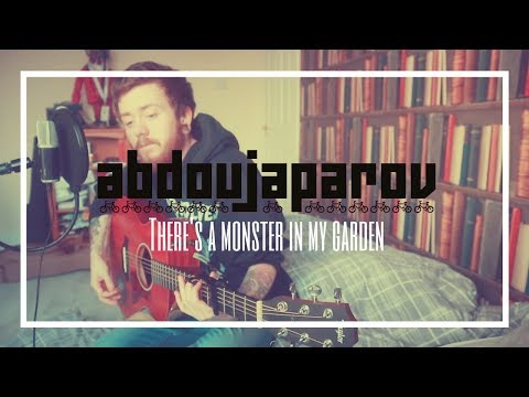 There's a Monster In My Garden | Abdoujaparov