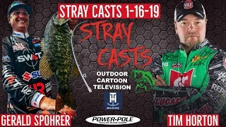 Stray Casts January 16, 2019 featuring MLF/ BPT anglers Tim Horton and Gerald Spohrer