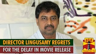 Director Lingusamy Regrets for the Delay in Movie Release