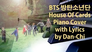 Video BTS (방탄소년단) - House Of Cards Piano Cover with Lyrics by Dan-Chi download MP3, 3GP, MP4, WEBM, AVI, FLV Maret 2018