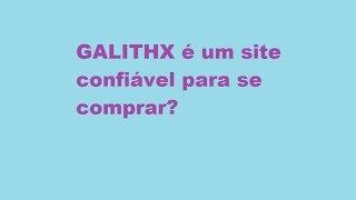 #82 Comprar no site Galithx é confiável? www.galithx.com.br