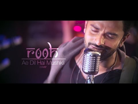 Ae Dil Hai Mushkil | ROOH Band Cover I...