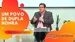 UM POVO DE DUPLA HONRA - Rev. Edward Pereira