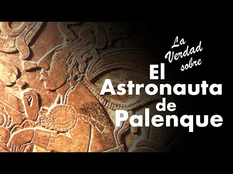 La Verdad sobre El Astronauta de Palenque