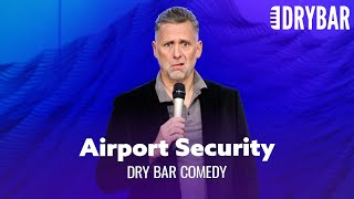 Airport Security Is Wack. Dry Bar Comedy
