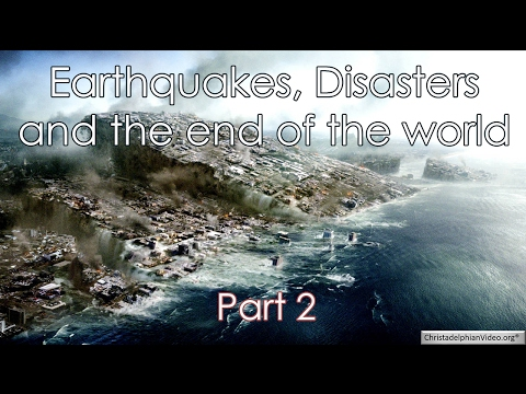 Earthquakes, Disasters and the End of the World   Part 2
