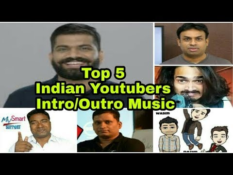 Top 5 Indian Youtubers Intro/Outro Music