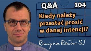 Kiedy należy przestać prosić w danej intencji?  [Q&A#104] Remigiusz Recław SJ