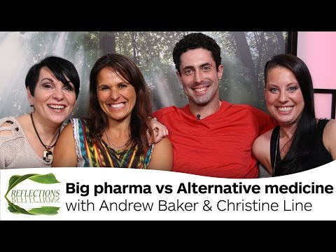 Big Pharma vs Alternative Medicine - Reflections Andrew Baker and Christine Line