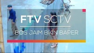 Video FTV SCTV - Bos Jaim Bikin Baper download MP3, 3GP, MP4, WEBM, AVI, FLV Desember 2017