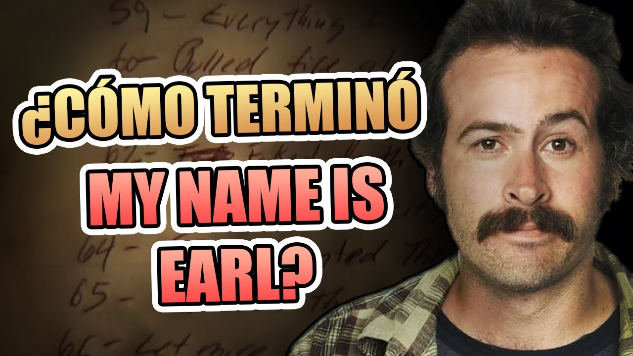 ¿Cómo terminó MY NAME IS EARL?