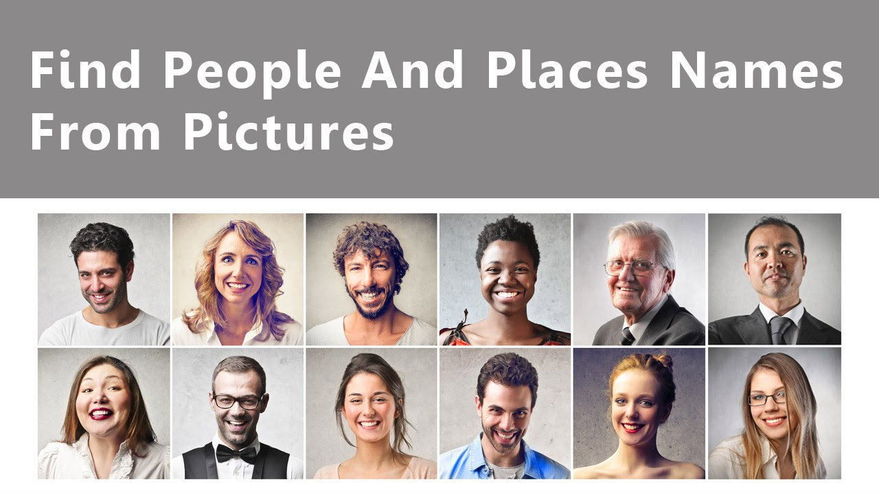 Find People & Amp Places Names From Pictures Youtube