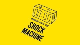 Shock Machine (James Righton) – Midnight Chats Episode 07
