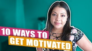 How To Get and Stay Motivated| 10 Hacks To Motivate Yourself Everyday