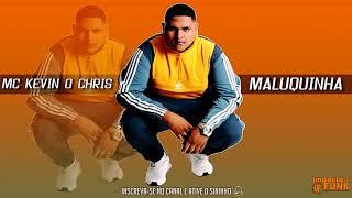 MC Kevin o Chris - Maluquinha (prod. DJ L6)