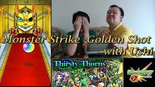 Monster Strike #1 - Thirsty Thorn Summon 3x Golden shot w/ Ushi