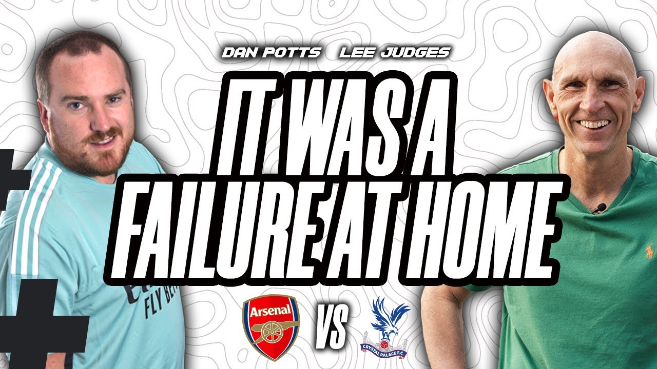 It Was A Failure At Home To Draw Against Palace! - Arsenal If And When #16