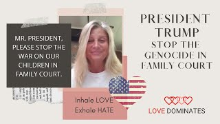 I challenge President Donald Trump to Stop the Genocide in Family Courts!