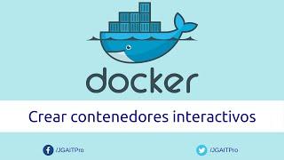 Crear contenedores interactivos en Docker