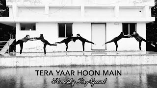 FRIENDSHIP DAY SPECIAL CONTEMPORARY DANCE CHOREOGRAPHY | TERA YAAR HOON MAIN |