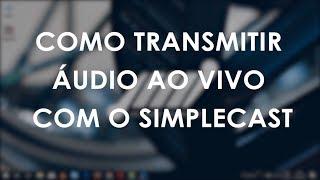 Como transmitir áudio ao vivo com o SimpleCast