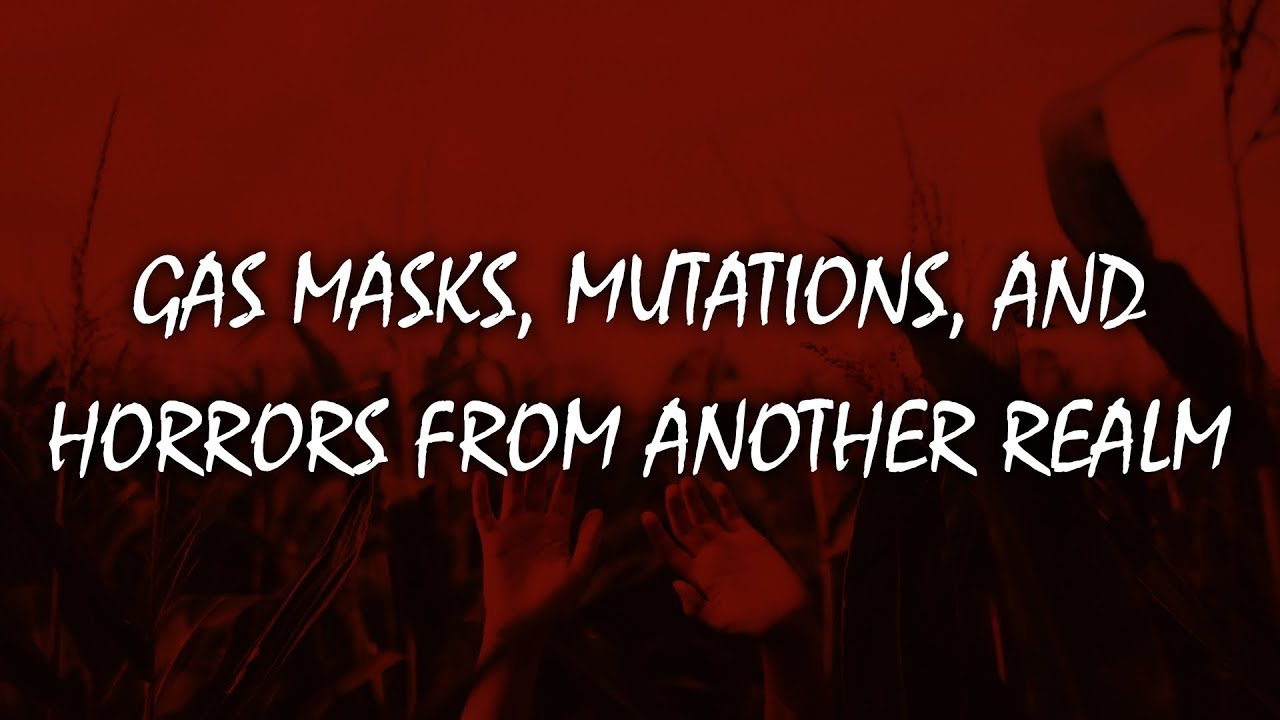 Gas Masks, Mutations, and Horrors From Another Realm