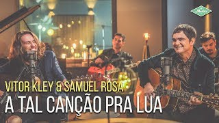 Vitor Kley & Samuel Rosa - A Tal Canção Pra Lua (Microfonado)