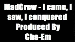 MadCrew - I came, I saw, I conquered  (produced by Cha-Em)