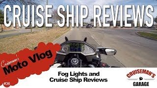 Cruiseman's Moto Vlog - Fog Lights and Cruise Ship Reviews