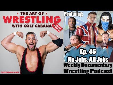 FULL EPISODE 45 (No Job, All Jobs) - Art Of Wrestling Podcast w/ Colt Cabana