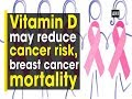 Vitamin D may reduce cancer risk, breast cancer mortality - #Health News