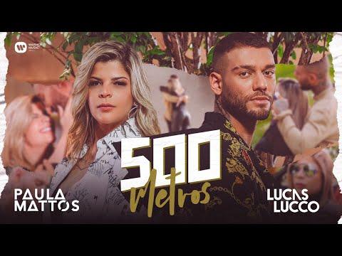 Paula Mattos E Lucas Lucco - 500 Metros  | (Clipe Oficial)