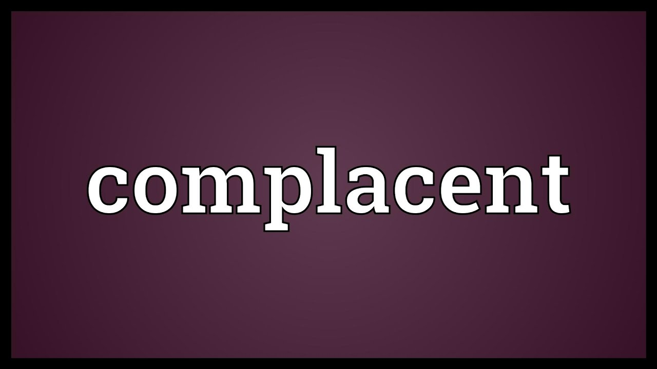 How do you spell complacent