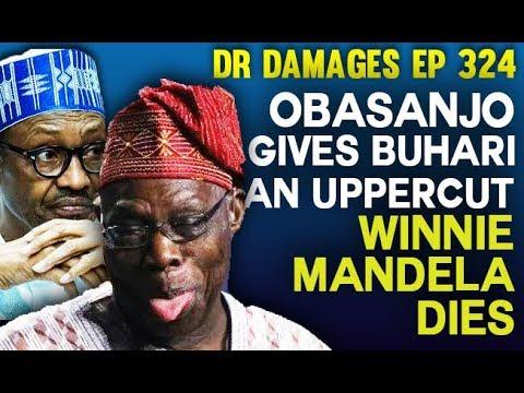 Dr. Damages Show – episode 324: Winnie Mandela Dies; Obasanjo gives Buhari an uppercut