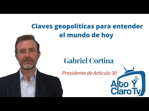 Claves geopolíticas para entender el mundo de hoy: Gabriel Cortina, Presidente Artículo 30