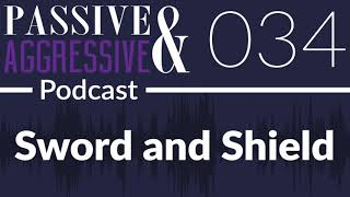 Скачать The Passive And Aggressive Podcast Ep 034 Sword And Shield