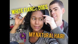 White Fiance Does My Natural Hair! 😳
