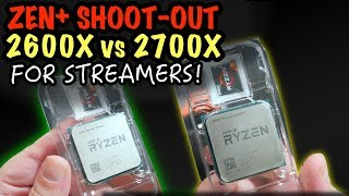 Zen+ SHOOT-OUT - Ryzen 5 2600X vs Ryzen 7 2700X - FOR STREAMERS